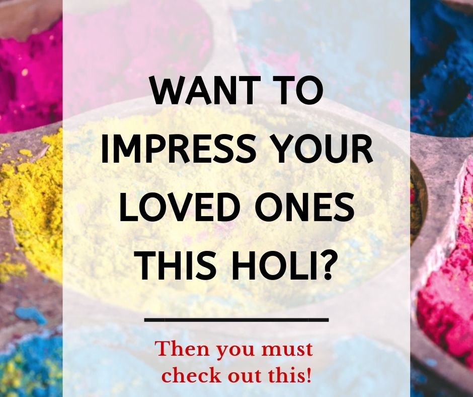 Want to impress your loved ones this holi